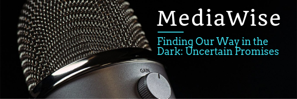 Mediawise -Finding Our Way in the Dark: Uncertain Promises
