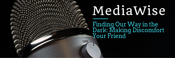 Finding Our Way in the Dark: Making Discomfort Your Friend